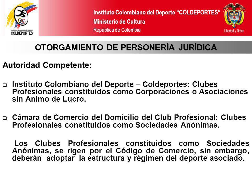 Instituto Colombiano del Deporte COLDEPORTES Ministerio de Cultura República de Colombia OTORGAMIENTO DE PERSONERÍA JURÍDICA Autoridad Competente: Ins