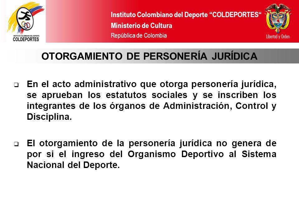 Instituto Colombiano del Deporte COLDEPORTES Ministerio de Cultura República de Colombia En el acto administrativo que otorga personería jurídica, se