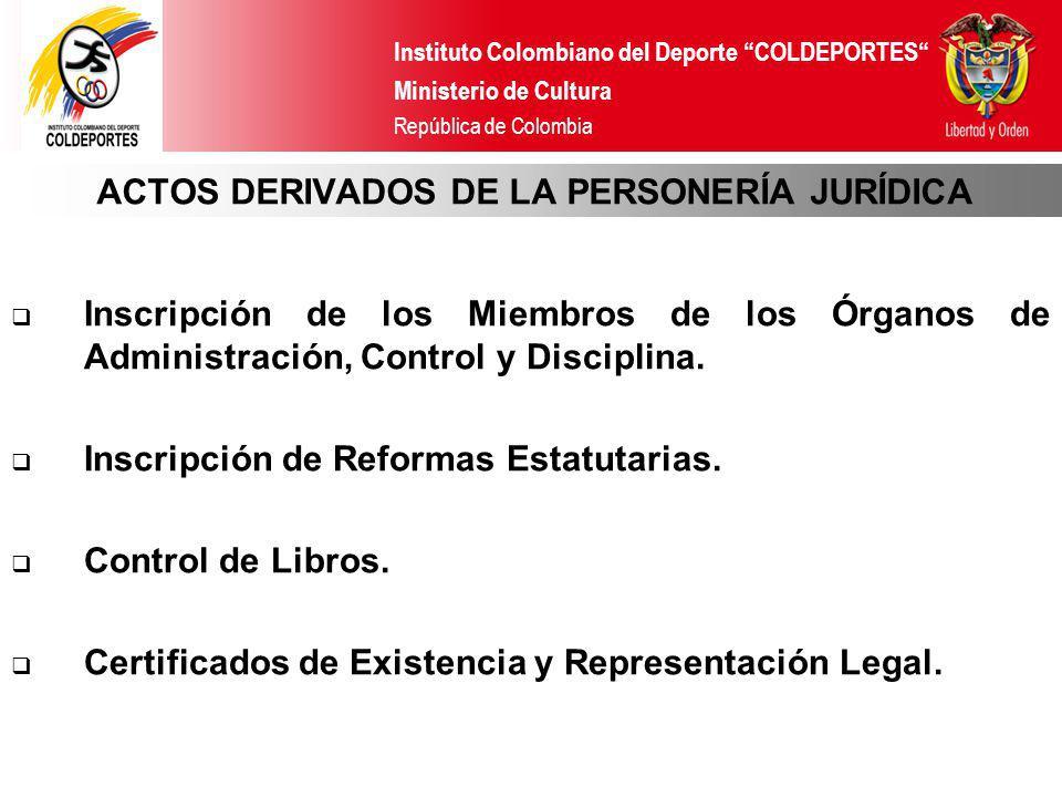 Instituto Colombiano del Deporte COLDEPORTES Ministerio de Cultura República de Colombia ACTOS DERIVADOS DE LA PERSONERÍA JURÍDICA Inscripción de los