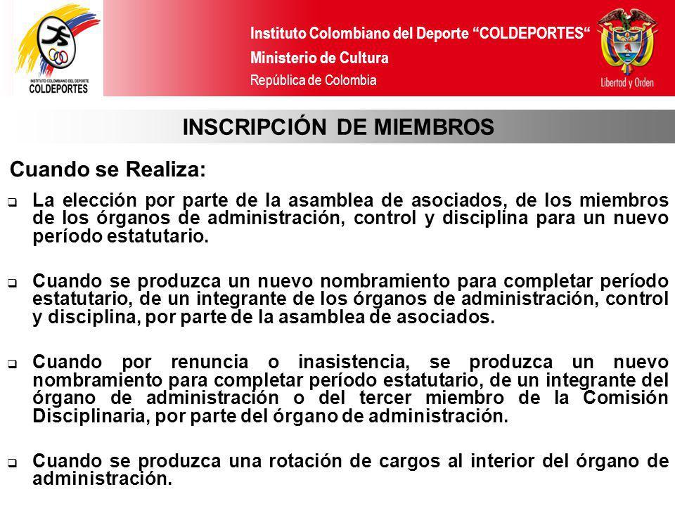 Instituto Colombiano del Deporte COLDEPORTES Ministerio de Cultura República de Colombia INSCRIPCIÓN DE MIEMBROS La elección por parte de la asamblea