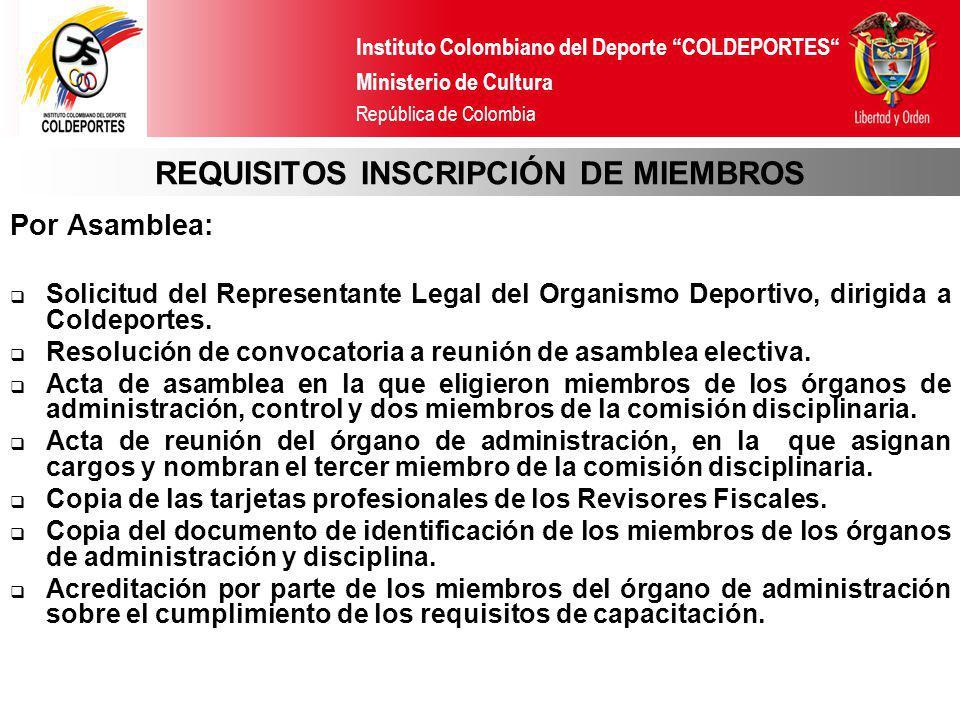 Instituto Colombiano del Deporte COLDEPORTES Ministerio de Cultura República de Colombia REQUISITOS INSCRIPCIÓN DE MIEMBROS Por Asamblea: Solicitud de