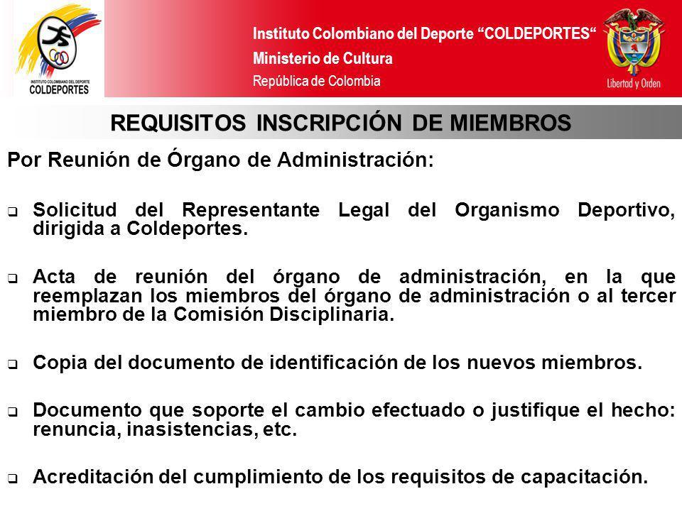 Instituto Colombiano del Deporte COLDEPORTES Ministerio de Cultura República de Colombia REQUISITOS INSCRIPCIÓN DE MIEMBROS Por Reunión de Órgano de A