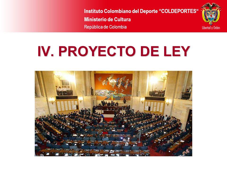 Instituto Colombiano del Deporte COLDEPORTES Ministerio de Cultura República de Colombia IV. PROYECTO DE LEY