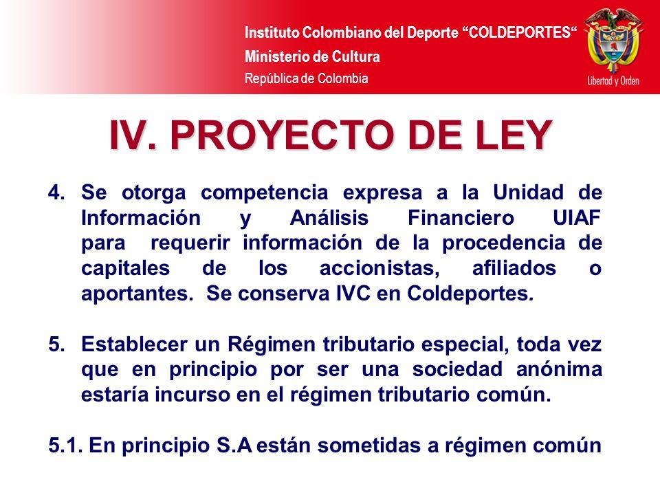Instituto Colombiano del Deporte COLDEPORTES Ministerio de Cultura República de Colombia IV. PROYECTO DE LEY 4.Se otorga competencia expresa a la Unid