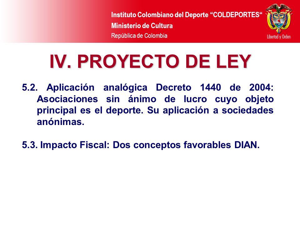 Instituto Colombiano del Deporte COLDEPORTES Ministerio de Cultura República de Colombia IV. PROYECTO DE LEY 5.2. Aplicación analógica Decreto 1440 de
