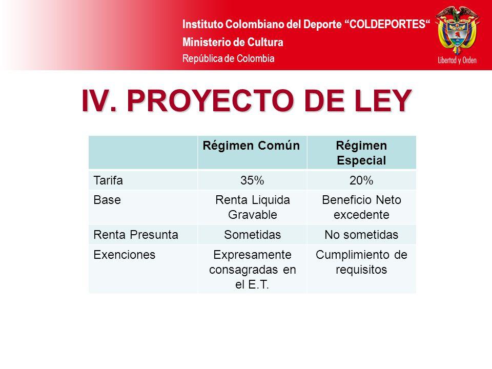 Instituto Colombiano del Deporte COLDEPORTES Ministerio de Cultura República de Colombia IV. PROYECTO DE LEY Régimen ComúnRégimen Especial Tarifa35%20