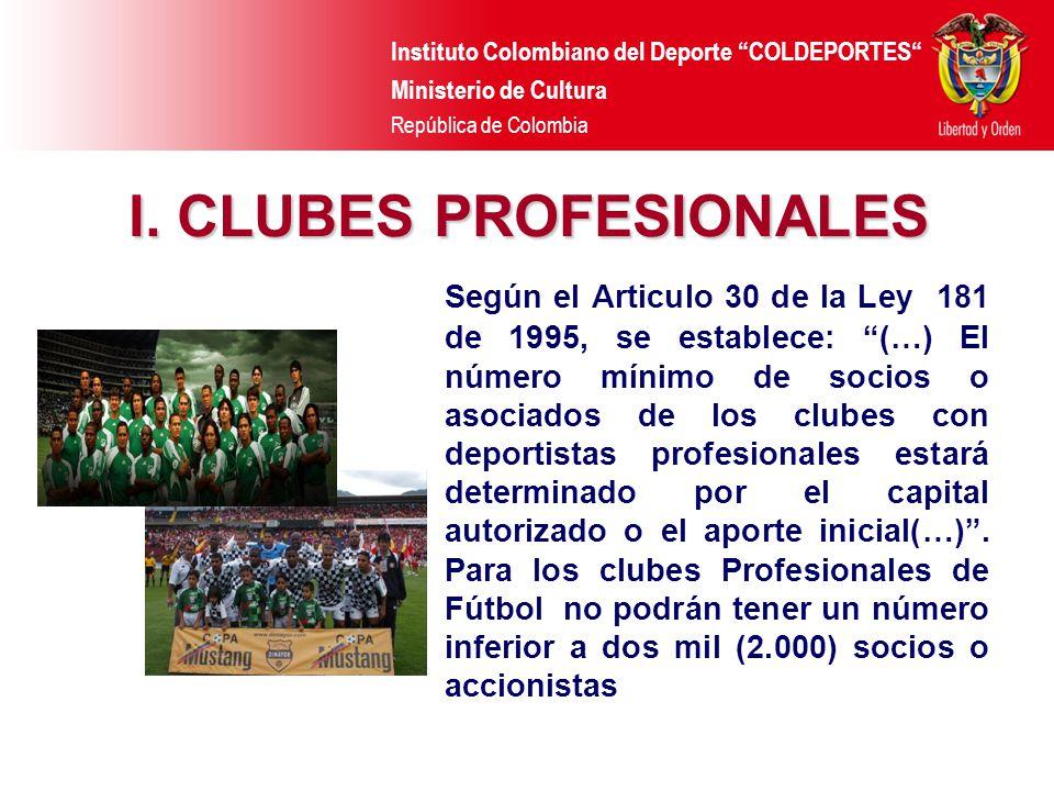 Instituto Colombiano del Deporte COLDEPORTES Ministerio de Cultura República de Colombia I. CLUBES PROFESIONALES Según el Articulo 30 de la Ley 181 de