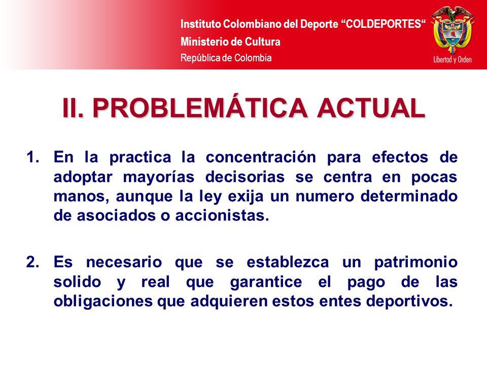 Instituto Colombiano del Deporte COLDEPORTES Ministerio de Cultura República de Colombia II. PROBLEMÁTICA ACTUAL 1.En la practica la concentración par