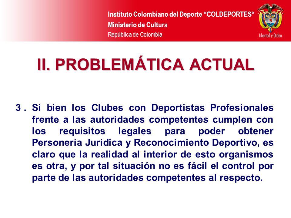 Instituto Colombiano del Deporte COLDEPORTES Ministerio de Cultura República de Colombia II. PROBLEMÁTICA ACTUAL 3. Si bien los Clubes con Deportistas