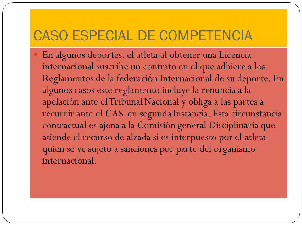 CASO ESPECIAL DE COMPETENCIA En algunos deportes, el atleta al obtener una Licencia internacional suscribe un contrato en el que adhiere a los Reglame