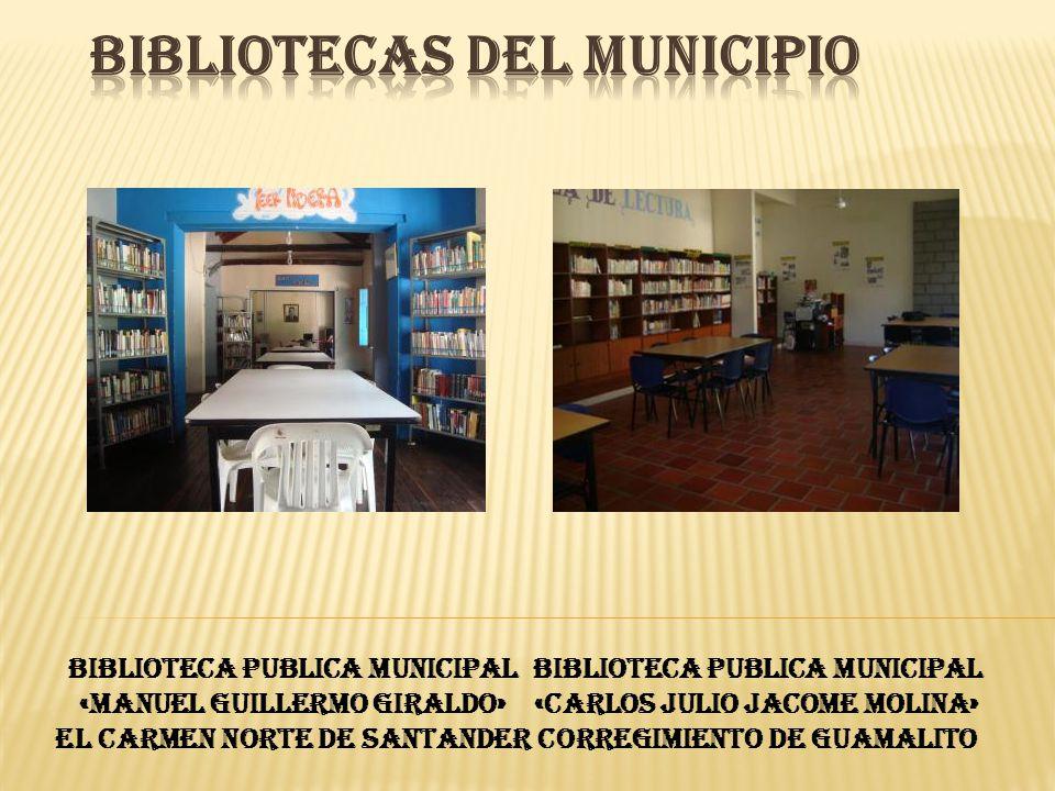 BIBLIOTECA PUBLICA MUNICIPAL «MANUEL GUILLERMO GIRALDO» EL CARMEN NORTE DE SANTANDER BIBLIOTECA PUBLICA MUNICIPAL «CARLOS JULIO JACOME MOLINA» CORREGI
