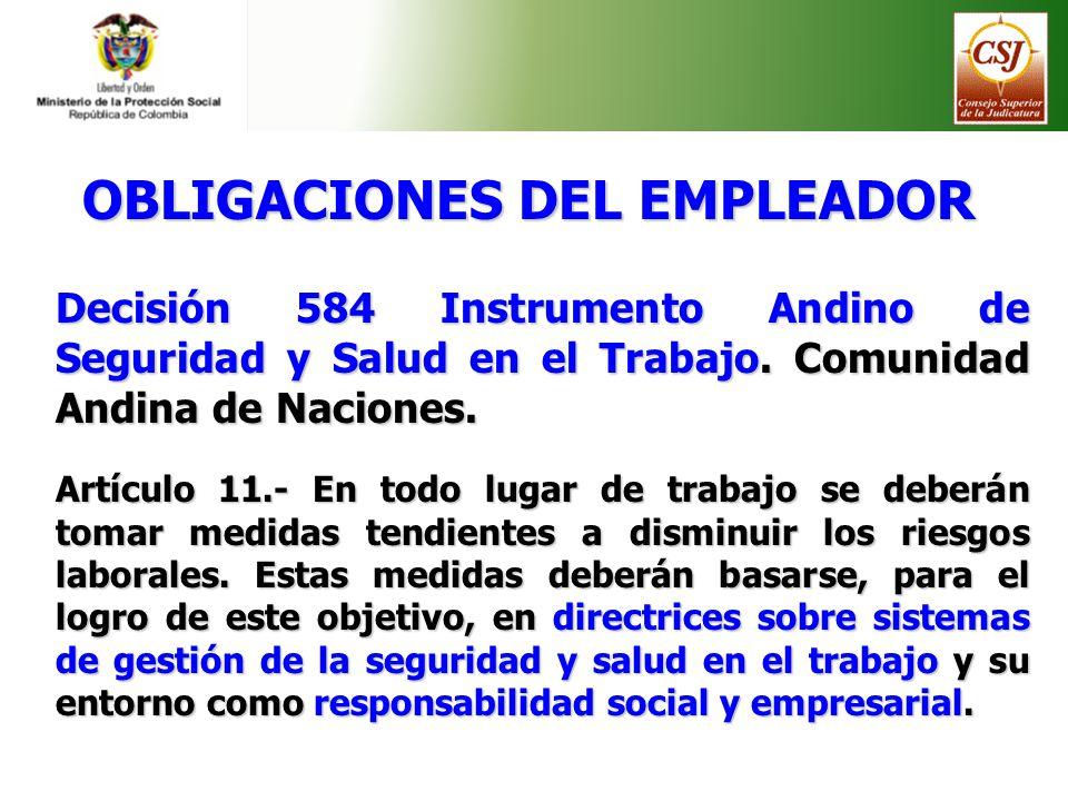 Decisión 584 Instrumento Andino de Seguridad y Salud en el Trabajo. Comunidad Andina de Naciones. Artículo 11.- En todo lugar de trabajo se deberán to