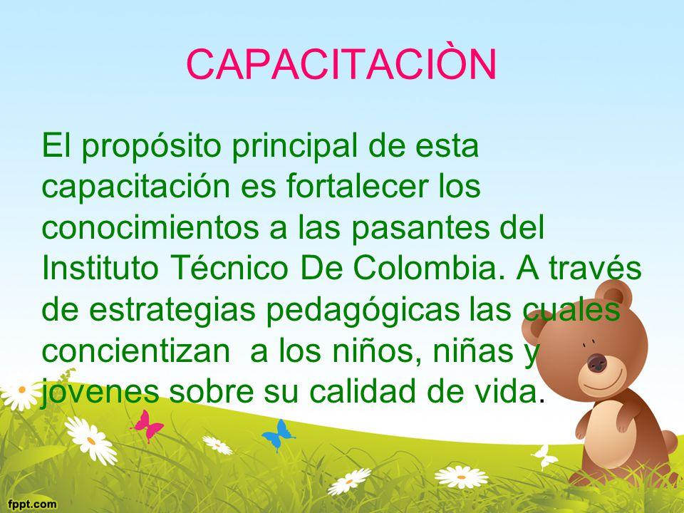 CAPACITACIÒN El propósito principal de esta capacitación es fortalecer los conocimientos a las pasantes del Instituto Técnico De Colombia. A través de