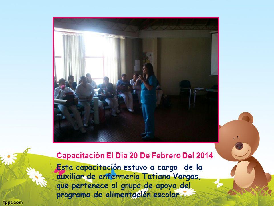 Capacitaciòn El Dia 20 De Febrero Del 2014 Esta capacitación estuvo a cargo de la auxiliar de enfermería Tatiana Vargas, que pertenece al grupo de apo