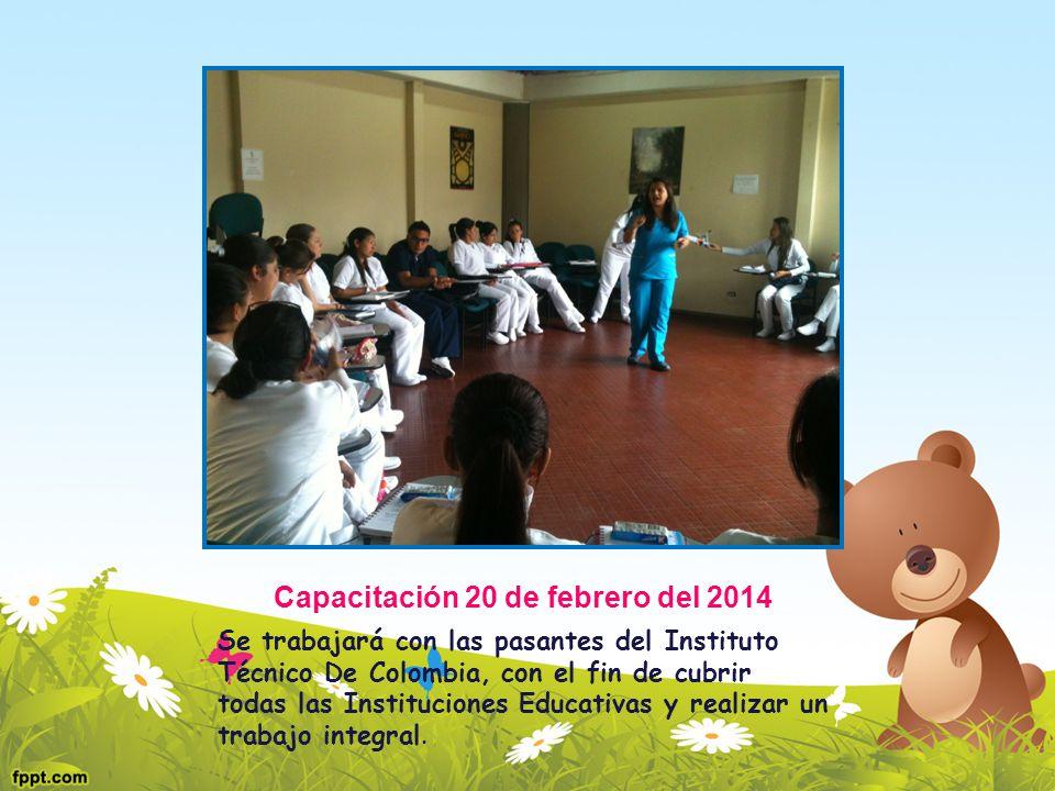 Capacitación 20 de febrero del 2014 Se trabajará con las pasantes del Instituto Técnico De Colombia, con el fin de cubrir todas las Instituciones Educ