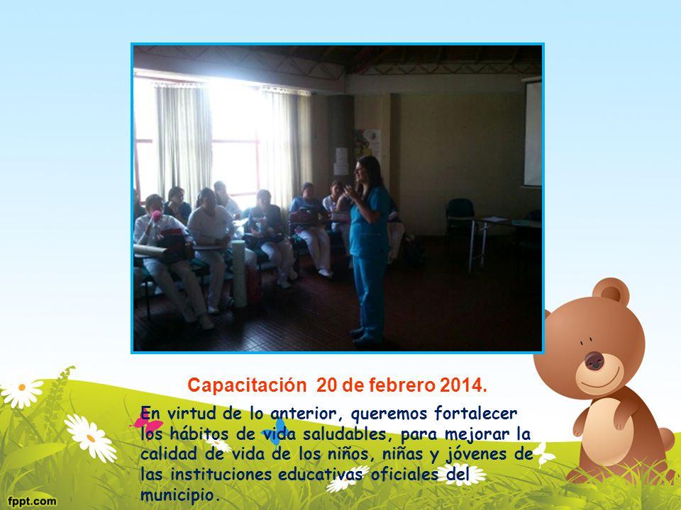 Capacitación 20 de febrero 2014. En virtud de lo anterior, queremos fortalecer los hábitos de vida saludables, para mejorar la calidad de vida de los