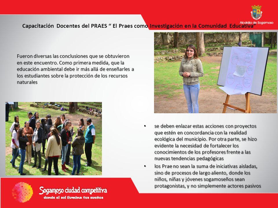 Capacitación Docentes del PRAES El Praes como Investigación en la Comunidad Educativa Fueron diversas las conclusiones que se obtuvieron en este encuentro.