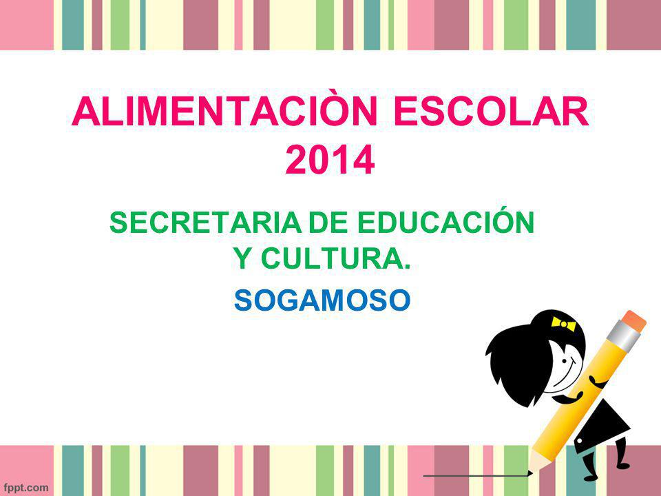 ALIMENTACIÒN ESCOLAR 2014 SECRETARIA DE EDUCACIÓN Y CULTURA. SOGAMOSO