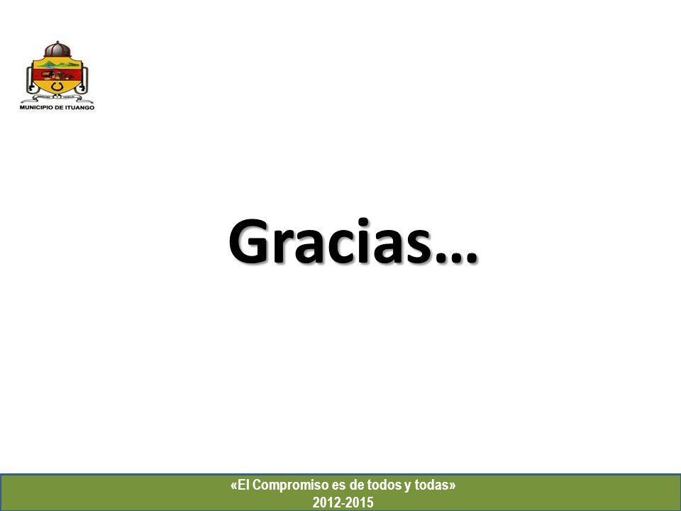 «El Compromiso es de todos y todas» 2012-2015 Gracias…