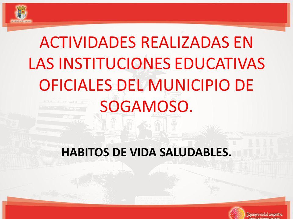 HABITOS DE VIDA SALUDABLES Las instituciones educativas oficiales del municipio de Sogamoso, son el punto clave para llevar a cabo estas estrategias, para ir construyendo una comunidad educativa saludable.
