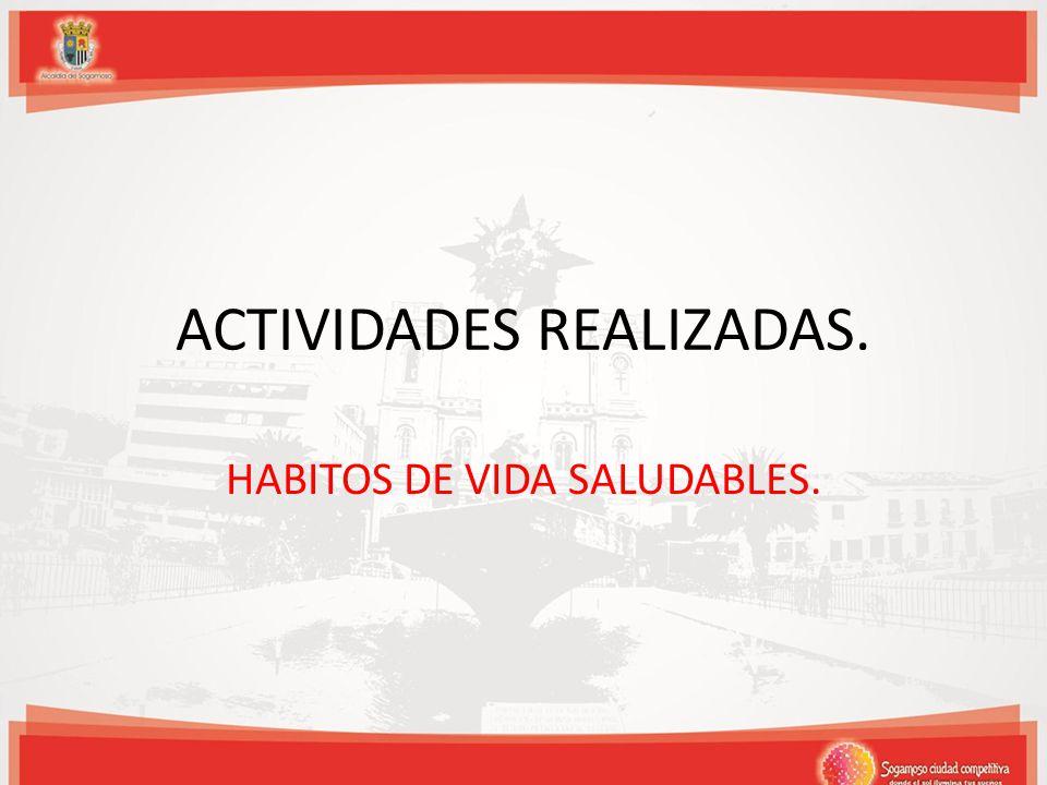 ACTIVIDADES REALIZADAS. HABITOS DE VIDA SALUDABLES.