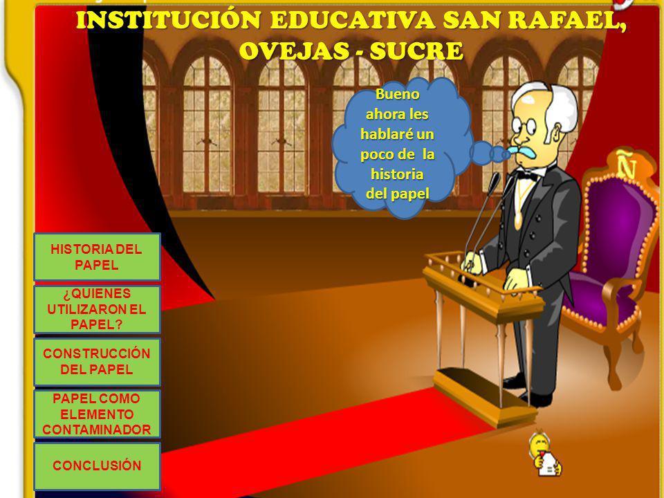 19/03/2011 HISTORIA DEL PAPEL Bueno ahora les hablaré un poco de la historia del papel INSTITUCIÓN EDUCATIVA SAN RAFAEL, OVEJAS - SUCRE CONSTRUCCIÓN D