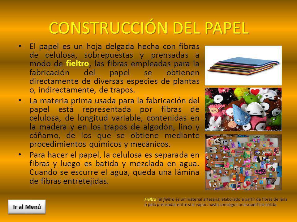CONSTRUCCIÓN DEL PAPEL El papel es un hoja delgada hecha con fibras de celulosa, sobrepuestas y prensadas a modo de fieltro, las fibras empleadas para
