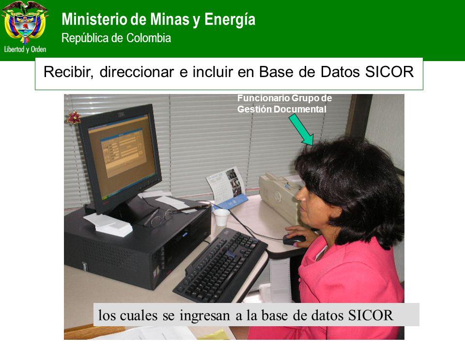 Ministerio de Minas y Energía República de Colombia los cuales se ingresan a la base de datos SICOR Funcionario Grupo de Gestión Documental Recibir, d