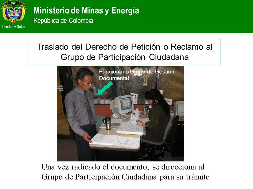 Ministerio de Minas y Energía República de Colombia Traslado del Derecho de Petición o Reclamo al Grupo de Participación Ciudadana Una vez radicado el