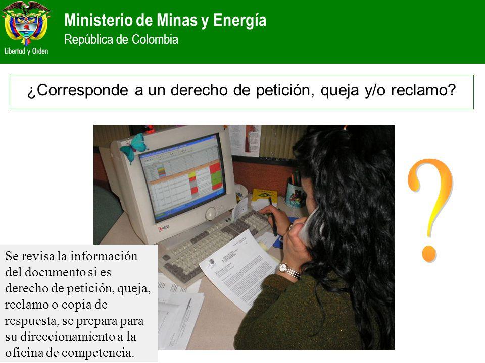 Ministerio de Minas y Energía República de Colombia Se revisa la información del documento si es derecho de petición, queja, reclamo o copia de respue