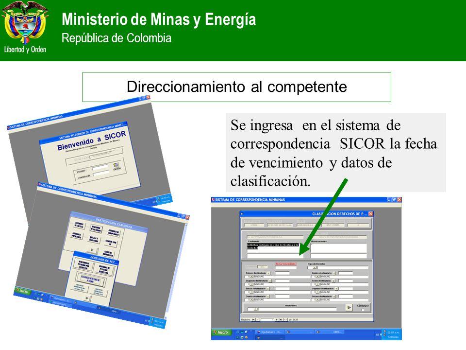 Ministerio de Minas y Energía República de Colombia Direccionamiento al competente Se ingresa en el sistema de correspondencia SICOR la fecha de venci
