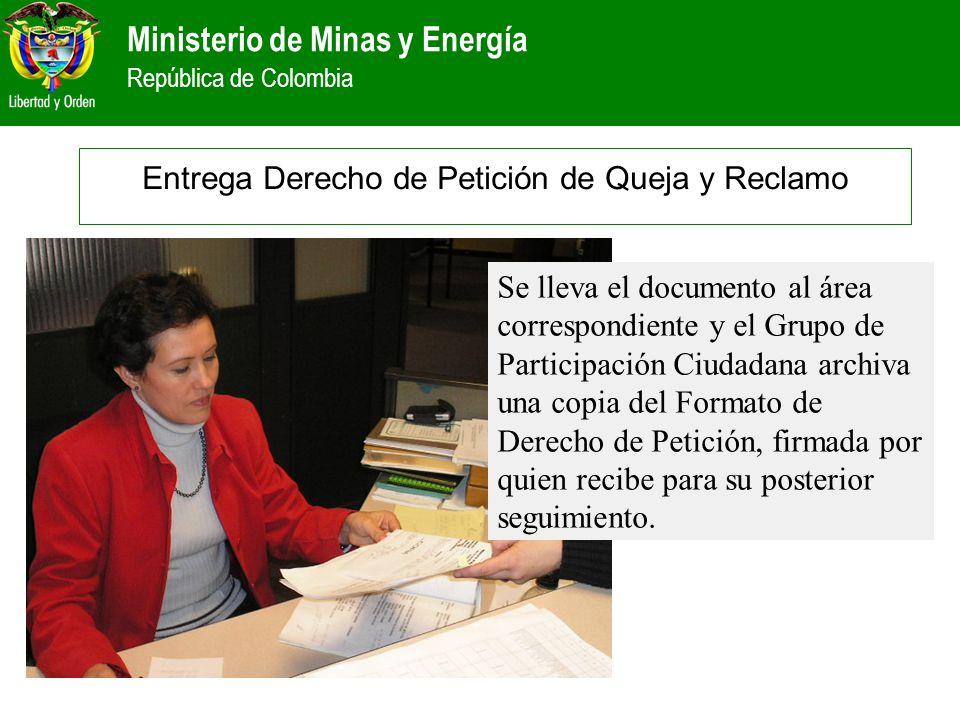 Ministerio de Minas y Energía República de Colombia Se lleva el documento al área correspondiente y el Grupo de Participación Ciudadana archiva una co