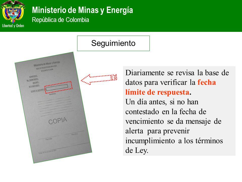 Ministerio de Minas y Energía República de Colombia Seguimiento Diariamente se revisa la base de datos para verificar la fecha límite de respuesta. Un
