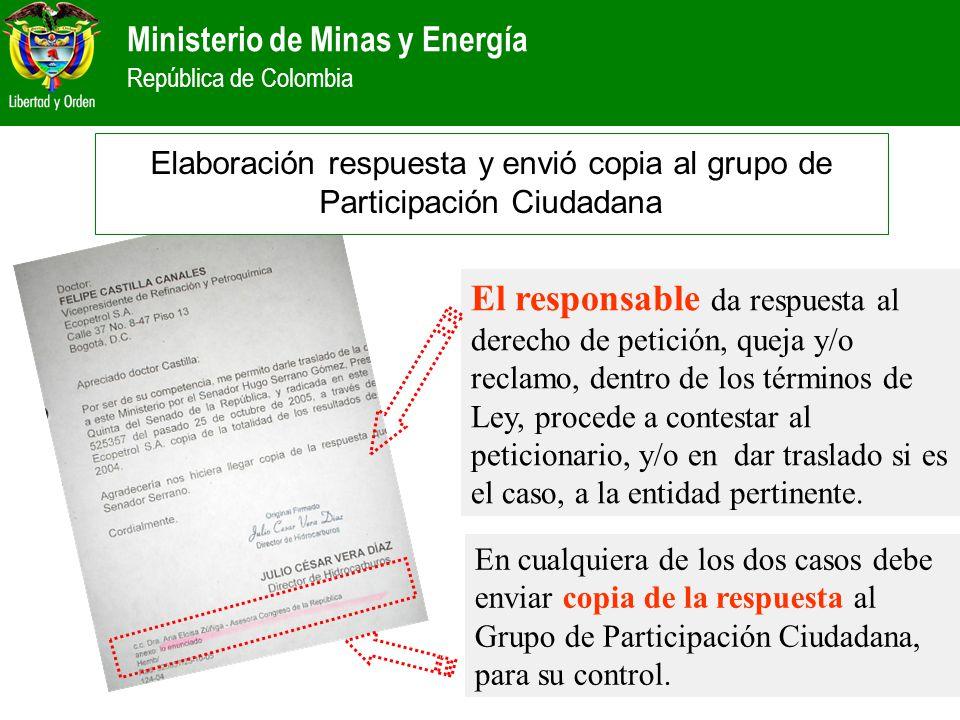 Ministerio de Minas y Energía República de Colombia Elaboración respuesta y envió copia al grupo de Participación Ciudadana El responsable da respuest