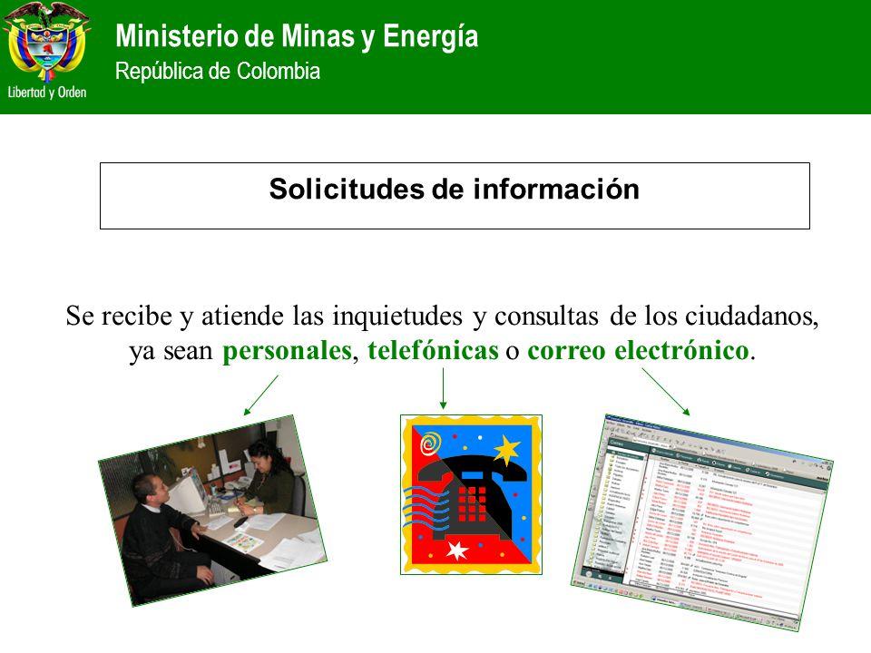 Ministerio de Minas y Energía República de Colombia Solicitudes de información Se recibe y atiende las inquietudes y consultas de los ciudadanos, ya s
