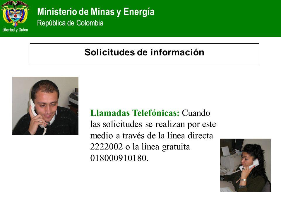 Ministerio de Minas y Energía República de Colombia Solicitudes de información Llamadas Telefónicas: Cuando las solicitudes se realizan por este medio