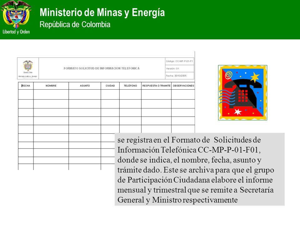 Ministerio de Minas y Energía República de Colombia se registra en el Formato de Solicitudes de Información Telefónica CC-MP-P-01-F01, donde se indica