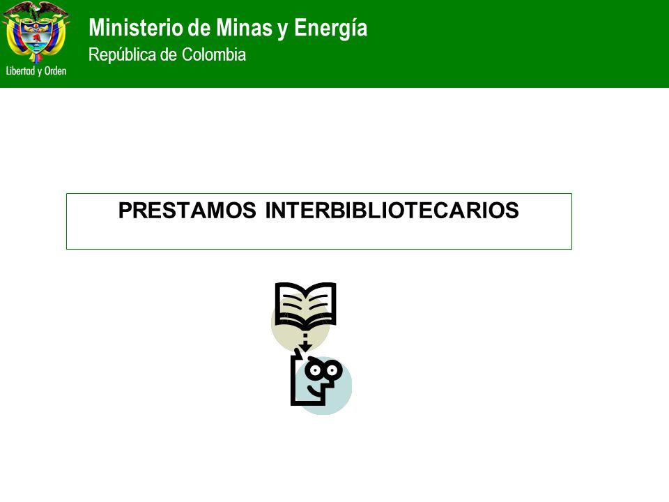 Ministerio de Minas y Energía República de Colombia PRESTAMOS INTERBIBLIOTECARIOS