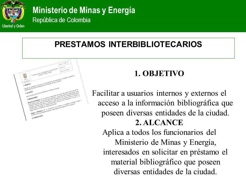 Ministerio de Minas y Energía República de Colombia 1. OBJETIVO Facilitar a usuarios internos y externos el acceso a la información bibliográfica que