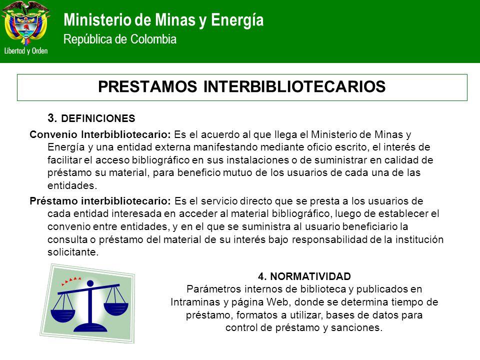 Ministerio de Minas y Energía República de Colombia 3. DEFINICIONES Convenio Interbibliotecario: Es el acuerdo al que llega el Ministerio de Minas y E