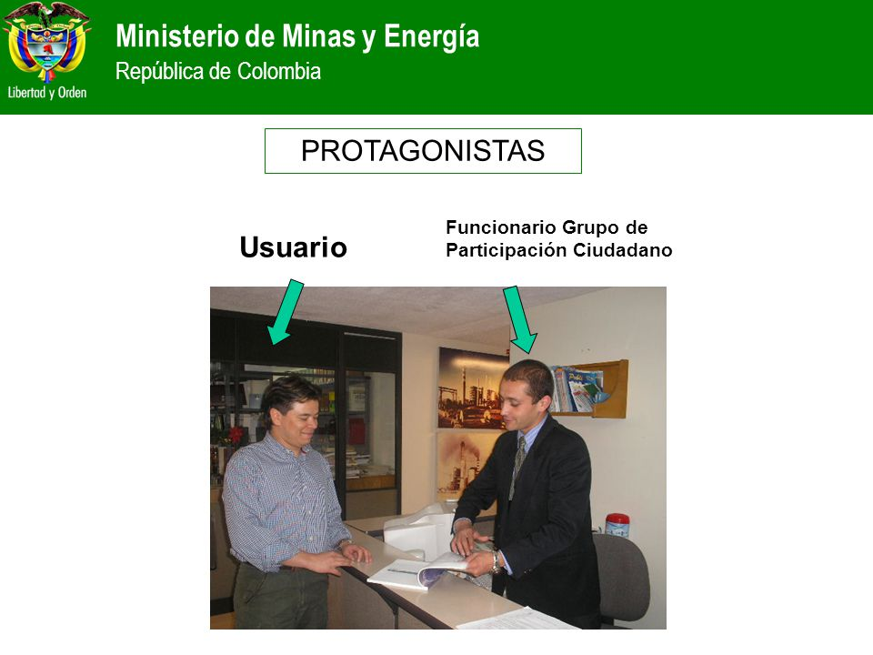 Ministerio de Minas y Energía República de Colombia Funcionario Grupo de Participación Ciudadano PROTAGONISTAS Usuario