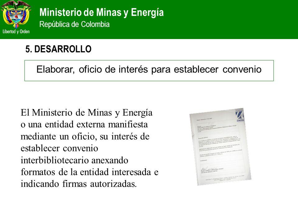 Ministerio de Minas y Energía República de Colombia 5. DESARROLLO Elaborar, oficio de interés para establecer convenio El Ministerio de Minas y Energí