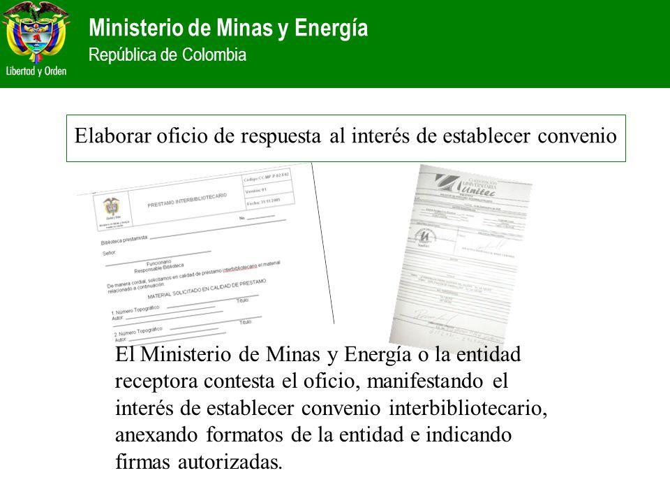Ministerio de Minas y Energía República de Colombia Elaborar oficio de respuesta al interés de establecer convenio El Ministerio de Minas y Energía o
