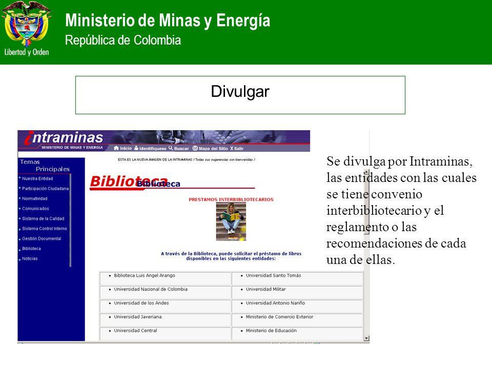 Ministerio de Minas y Energía República de Colombia Divulgar Se divulga por Intraminas, las entidades con las cuales se tiene convenio interbiblioteca