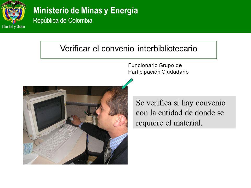 Ministerio de Minas y Energía República de Colombia Se verifica si hay convenio con la entidad de donde se requiere el material. Verificar el convenio