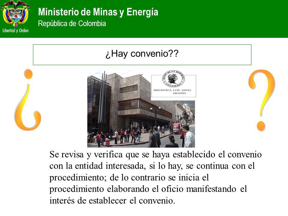 Ministerio de Minas y Energía República de Colombia ¿Hay convenio?? Se revisa y verifica que se haya establecido el convenio con la entidad interesada