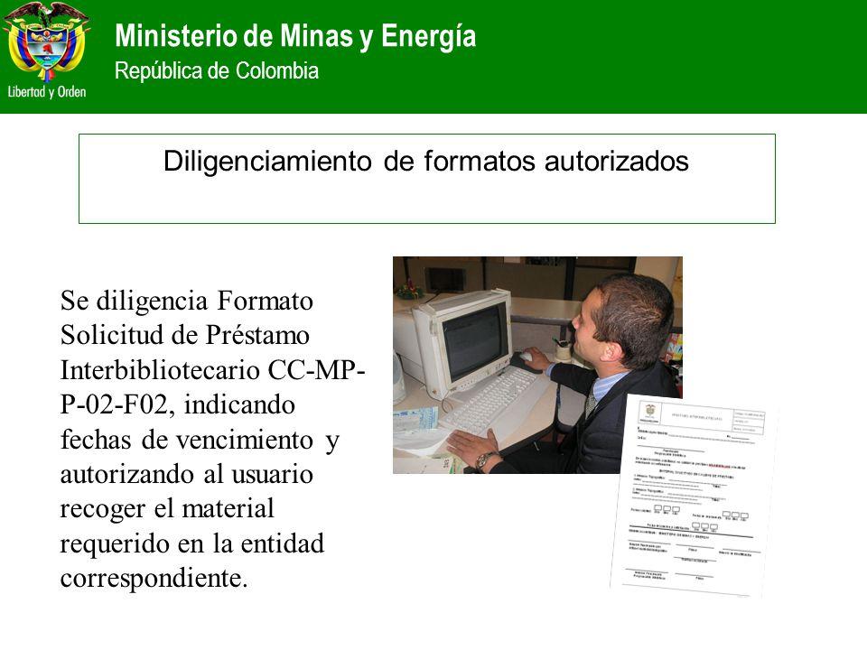 Ministerio de Minas y Energía República de Colombia Se diligencia Formato Solicitud de Préstamo Interbibliotecario CC-MP- P-02-F02, indicando fechas d