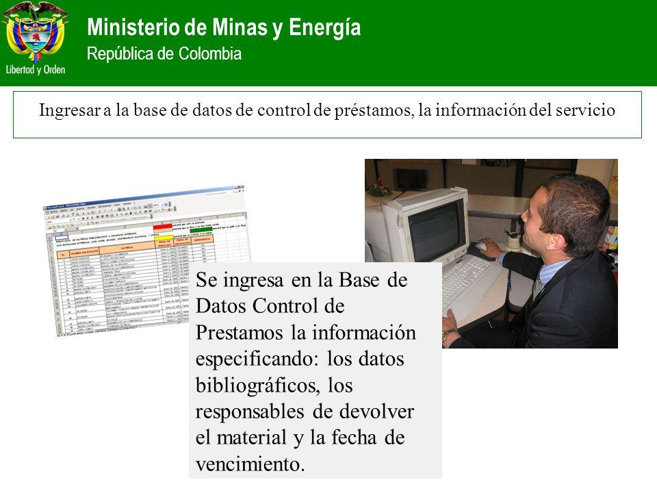 Ministerio de Minas y Energía República de Colombia Ingresar a la base de datos de control de préstamos, la información del servicio Se ingresa en la