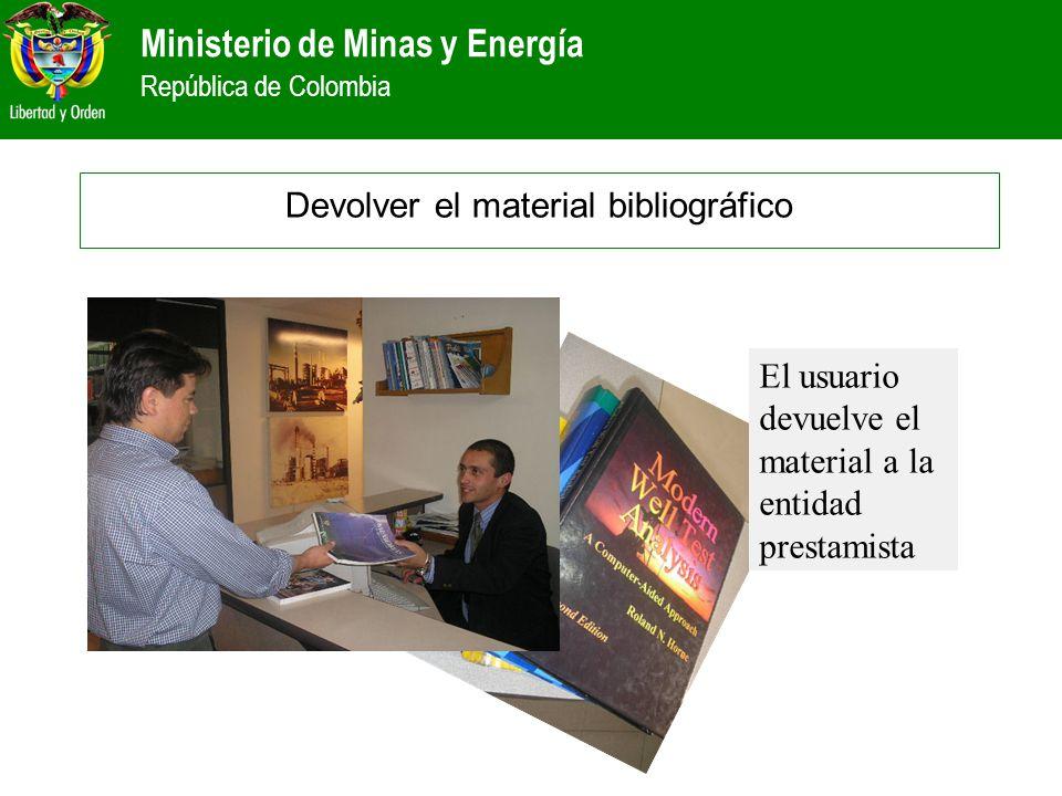 Ministerio de Minas y Energía República de Colombia Devolver el material bibliográfico El usuario devuelve el material a la entidad prestamista