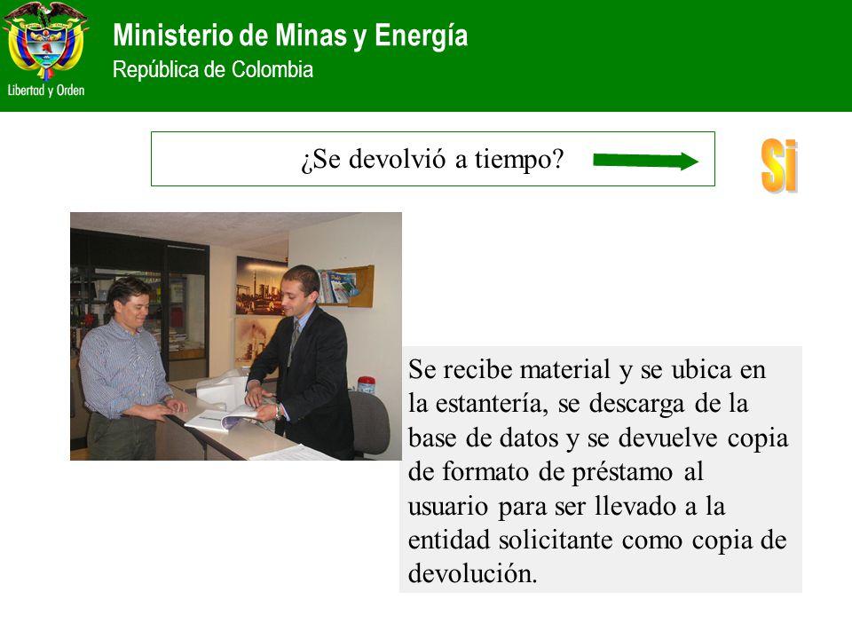 Ministerio de Minas y Energía República de Colombia ¿Se devolvió a tiempo? Se recibe material y se ubica en la estantería, se descarga de la base de d
